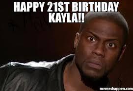 Happy 21 Birthday Meme - happy 21st birthday kayla meme kevin hart the hell 49554 page