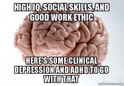 Scumbag Brain Meme - high iq social skills and good work ethic here s some clinical