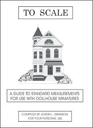 House Measurements Dyi Dollhouse Miniatures To Scale A Miniaturist U0027s Guide