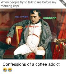 Memes Wat - 25 best memes about coffee addict coffee addict memes