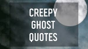 6 creepy ghost quotes youtube