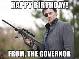 Walking Dead Birthday Meme - happy birthday from the governor the governor walking dead