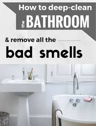 how to deep clean how to deep clean the bathroom and remove all the bad smells