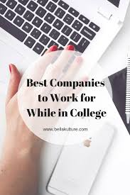 best companies to work for while in college college college