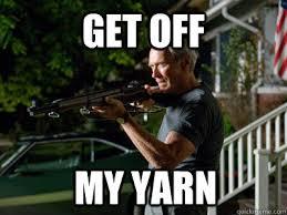 Get Off My Lawn Meme - get off my yarn get off my lawn quickmeme