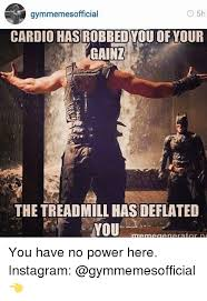 Tgwtg Kink Meme - gymmemesofficial cardio has robbed you of your gainz the treadmill 16791770 png