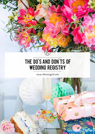 wedding registeries do s and don ts of wedding registries the everygirl