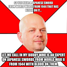 Japanese Father Meme - so you have a japanese sword from world war ii from 1944 that has