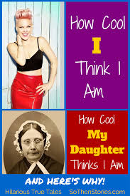 how cool i am u2014 vs how cool my daughter thinks i am so then stories