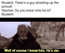 Of Course You Can Meme - student there s a guy shooting up the school well of course i
