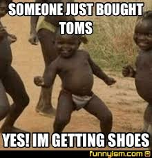 Toms Shoes Meme - someone just bought toms yes im getting shoes meme factory