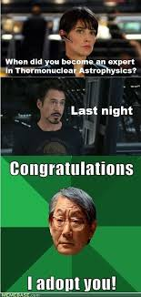 The Avengers Memes - when did you become an expert in thermonuclear astrophysics the