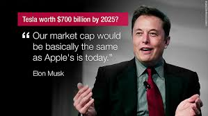 elon musk quotes about the future elon musk s insane call tesla is worth 700 billion