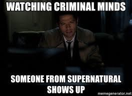 Criminal Minds Meme - watching criminal minds someone from supernatural shows up