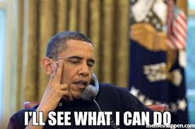 What Can I Do Meme - i ll see what i can do meme no i cant obama 41474 memeshappen