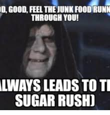 Rush Meme - d good feel thejunkfood runn through you always leads to ti sugar