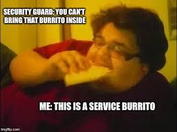 Burrito Meme - service burrito imgflip