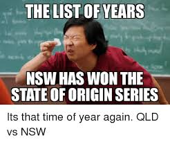 Origin Of Meme - the list ofvears nsw has won the state of origin series its that