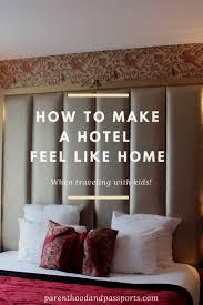 5 ways to make a hotel feel like home parenthood u0026 passports