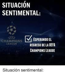 Memes De La Chions League - situacion sentimental m esperando el chions league regreso de la