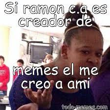 Creador Memes - arraymeme de si ramon c a es creador de memes el me creo a ami