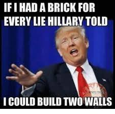 Funny Conservative Memes - ifihad a brick for every lie hillary told i could build two walls