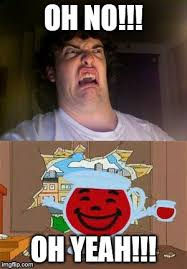 Kool Aid Oh Yeah Meme - who s thirsty imgflip