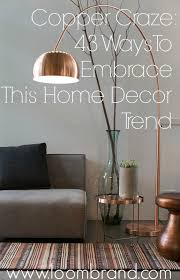Home Decor Trend Copper Craze 43 Ways To Embrace This Home Decor Trend Loombrand