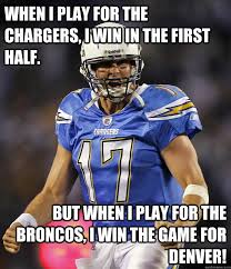 Broncos Win Meme - when i play for the chargers i win in the first half but when i
