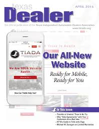 texas dealer april 2016 by texas independent auto dealers
