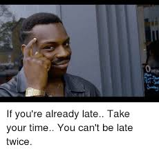 Late Meme - 25 best memes about being late being late memes