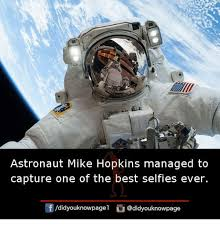 Astronaut Meme - astronaut mike hopkins managed to capture one of the best selfies