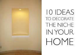 Wall Niche Decor Decorating Recessed Wall Niche Decorating Ideas