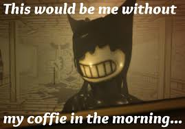 Not A Morning Person Meme - batim bendy is not a morning person funny meme by randomgirl26 on