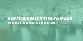 5 office design tips to make your brand stand out