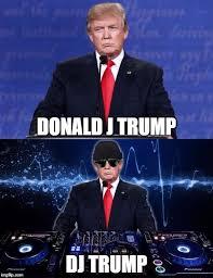 Meme Dj - dj trump imgflip