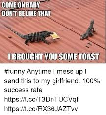25 best memes about i brought you toast i brought you toast
