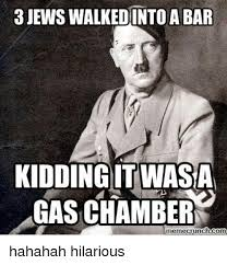 Meme Crunch - jews walkedinto a bar kidding itwasan gas chamber meme crunch com