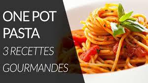 recettes cuisine 3 3 recettes de one pot pasta recette healthy