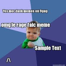 9gag Meme Maker - meme maker yes mor dank memes on 9gag sle text omg le rage
