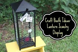 photo booth ideas craft booth ideas lantern jewelry display crafting a green world