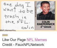 Kapernick Meme - one day l to be trash in the nfl colin kaepernick ol in memes4you
