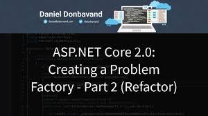 tutorial asp net core 2 0 asp net core 2 0 creating a problem factory part 2 refactor