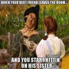 Wizard Of Oz Meme - when your friend s away imgflip