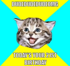 Happy 21 Birthday Meme - 21st birthday memes 3 really funny birthday memes