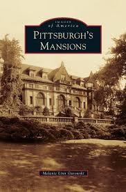 Mansions pittsburgh u0027s mansions melanie linn gutowski 9781531672034