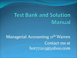 managerial accounting 11th edition warren test bank solution