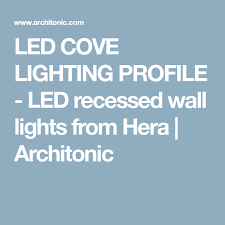 led cove lighting profile led cove lighting profile led recessed wall lights from hera
