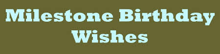 milestone birthday wishes what to write in a card hubpages