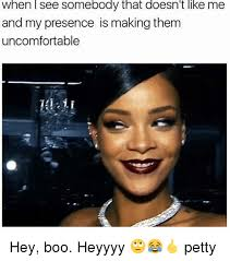 Boo Meme - when l see somebody that doesn t like me and my presence is making